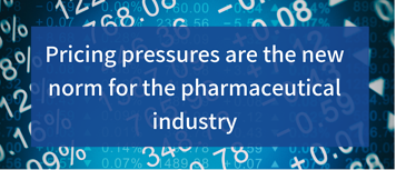 pricing pressures are the new norm for the pharmaceutical industry